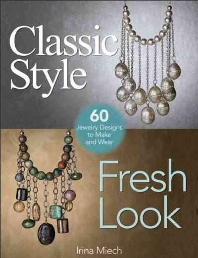 Classic Style, Fresh Look: 60 Jewelry Designs to Make and Wear (Paperback)