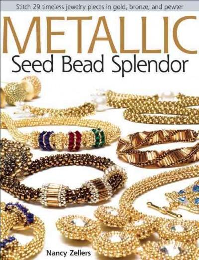 Metallic Seed Bead Splendor: Stitch 29 Timeless Jewelry Pieces in Gold, Bronze, and Pewter (Paperback)