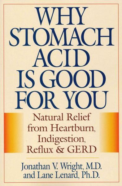 Why Stomach Acid Is Good for You: Natural Relief from Heartburn Indigestion, Reflux and Gerd (Paperback)