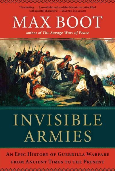 Invisible Armies: An Epic History of Guerrilla Warfare from Ancient Times to the Present (Hardcover)