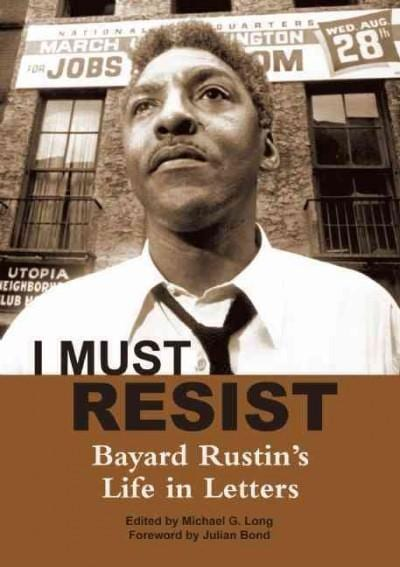 I Must Resist: Bayard Rustin's Life in Letters (Paperback)