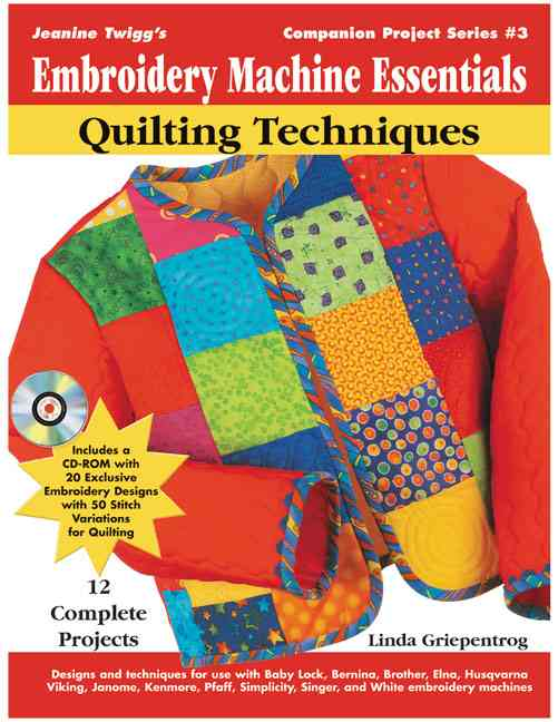 Companion Project Series, Book 3:Jeanine Twigg's Embroidery Machine Essenials:Quilting Techniques
