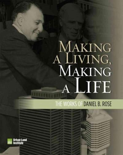Making a Living, Making a Life: The Works of Daniel Rose (Paperback)