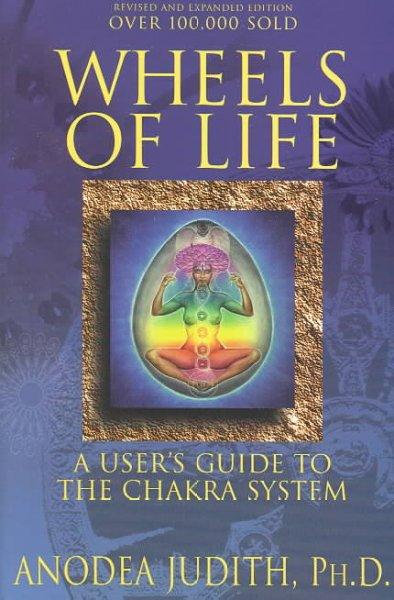 Wheels of Life: A User's Guide to the Chakra System (Paperback)