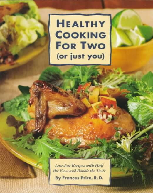 Healthy Cooking for 2 (Or Just You): Low-Fat Recipes With Half the Fuss and Double the Taste (Paperback)