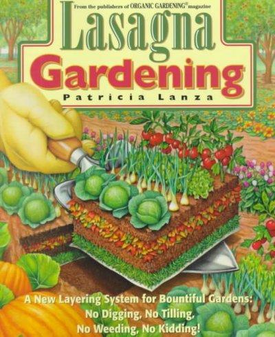Lasagna Gardening: A New Layering System for Bountiful Gardens : No Digging, No Tilling, No Weeding, No Kidding! (Paperback)