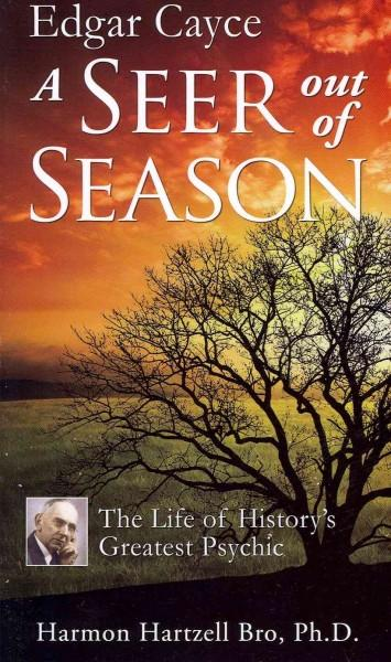 Edgar Cayce a Seer Out of Season: The Life of History's Greatest Psychic (Paperback)