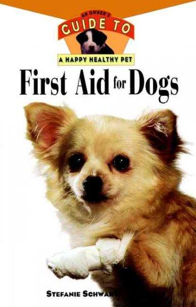 First Aid for Dogs: An Owner's Guide to a Happy, Healthy Pet (Hardcover)