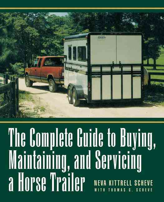 The Complete Guide to Buying, Maintaining and Servicing a Horse Trailer (Paperback)