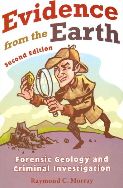 Evidence from the Earth: Forensic Geology and Criminal Investigation (Paperback)