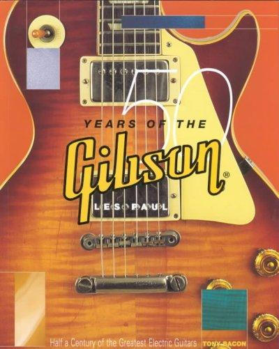 50 Years of the Gibson Les Paul: Half a Century of the Greatest Electric Guitars (Paperback)