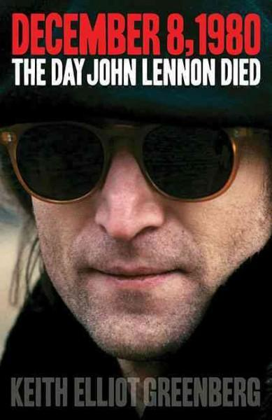December 8, 1980: the Day John Lennon Died: The Day John Lennon Died (Hardcover)