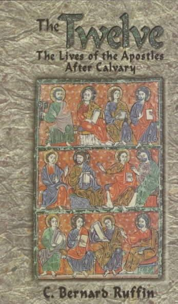 The Twelve: The Lives of the Apostles After Calvary (Paperback)