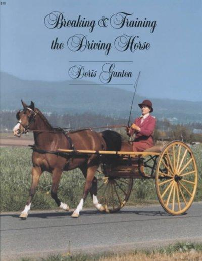 Breaking and Training the Driving Horse: A Detailed and Comprehensive Study (Paperback)