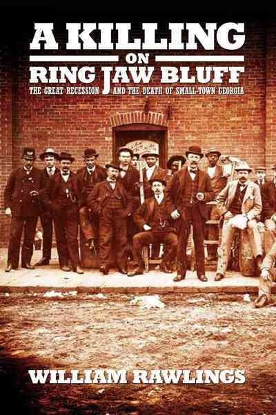 A Killing on Ring Jaw Bluff: The Great Recession and the Death of Small-Town Georgia (Hardcover)