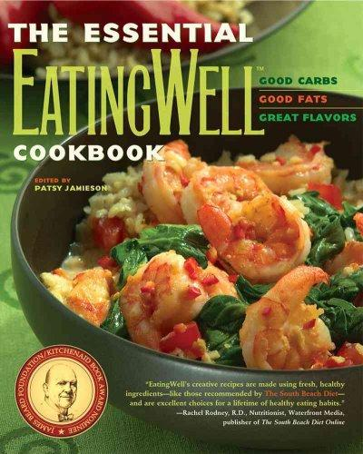 The Essential Eating Well Cookbook: Good Carbs, Good Fats, Great Flavors (Paperback)