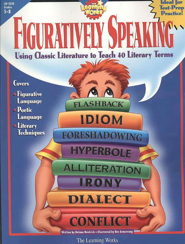 Figuratively Speaking: Covers 40 Basic Literary Terms Using Examples from Classic Literature (Paperback)