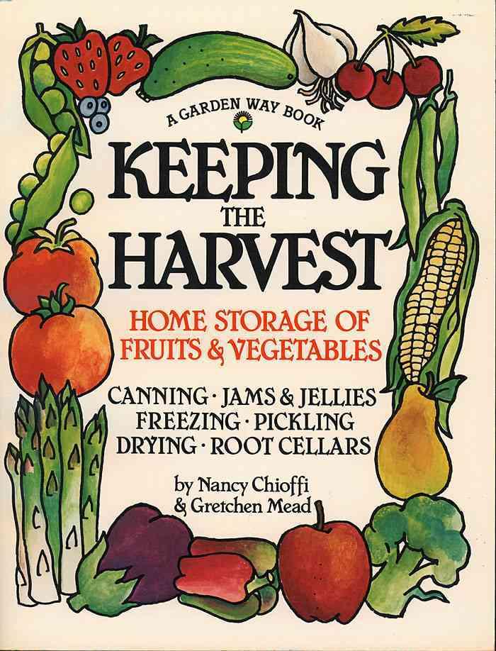 Keeping the Harvest: Preserving Your Fruits, Vegetables & Herbs (Paperback)