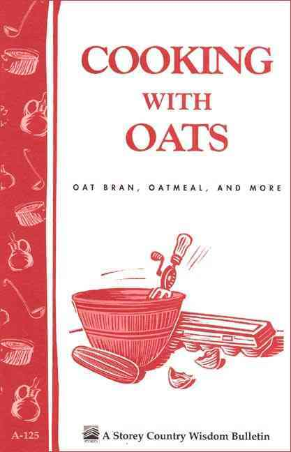 Cooking With Oats: Oat Bran, Oatmeal, and More (Paperback)