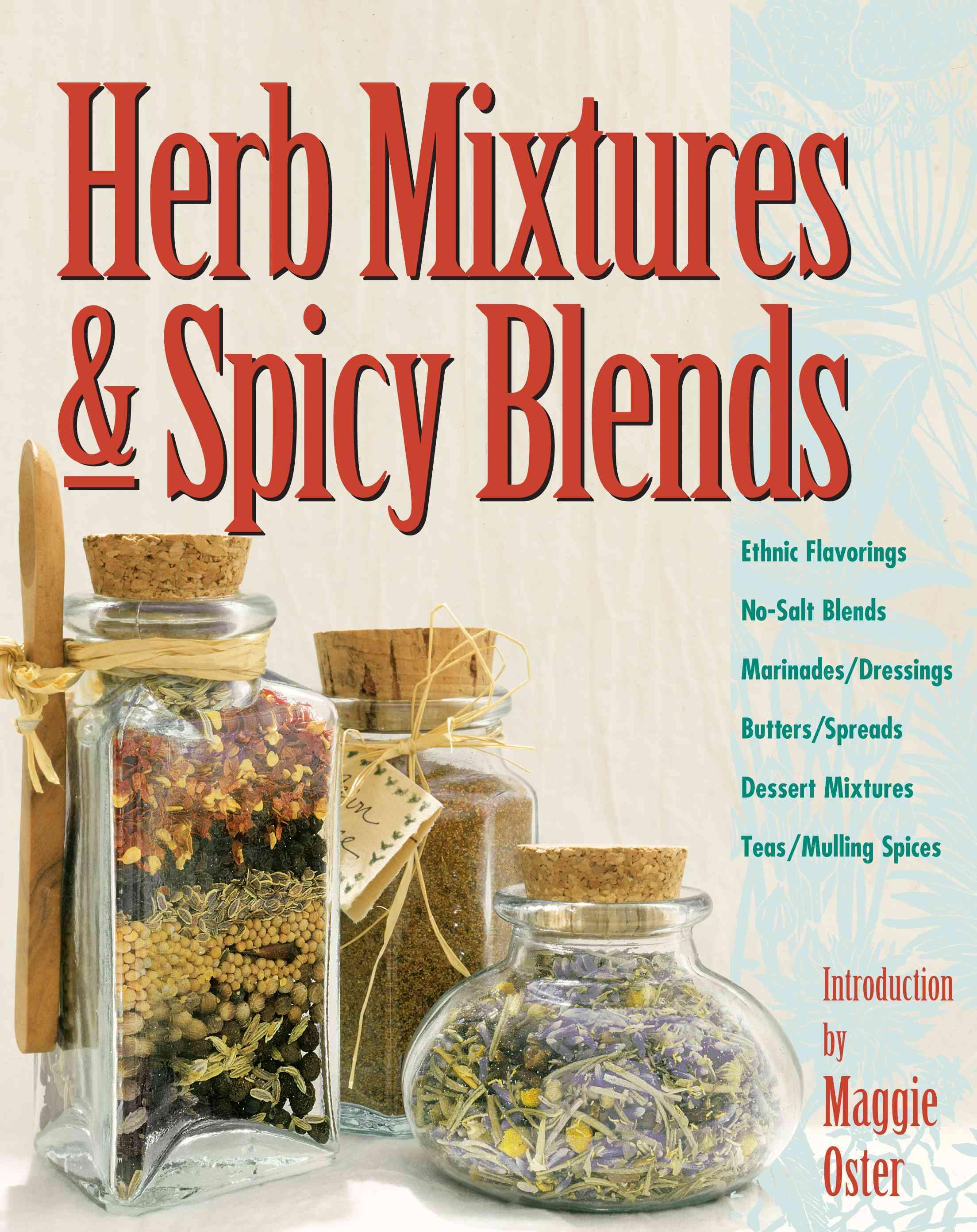 Herb Mixtures & Spicy Blends: Ethnic Flavorings, No-salt Blends, Marinades/dressings, Butters/spreads, Dessert Mi... (Paperback)
