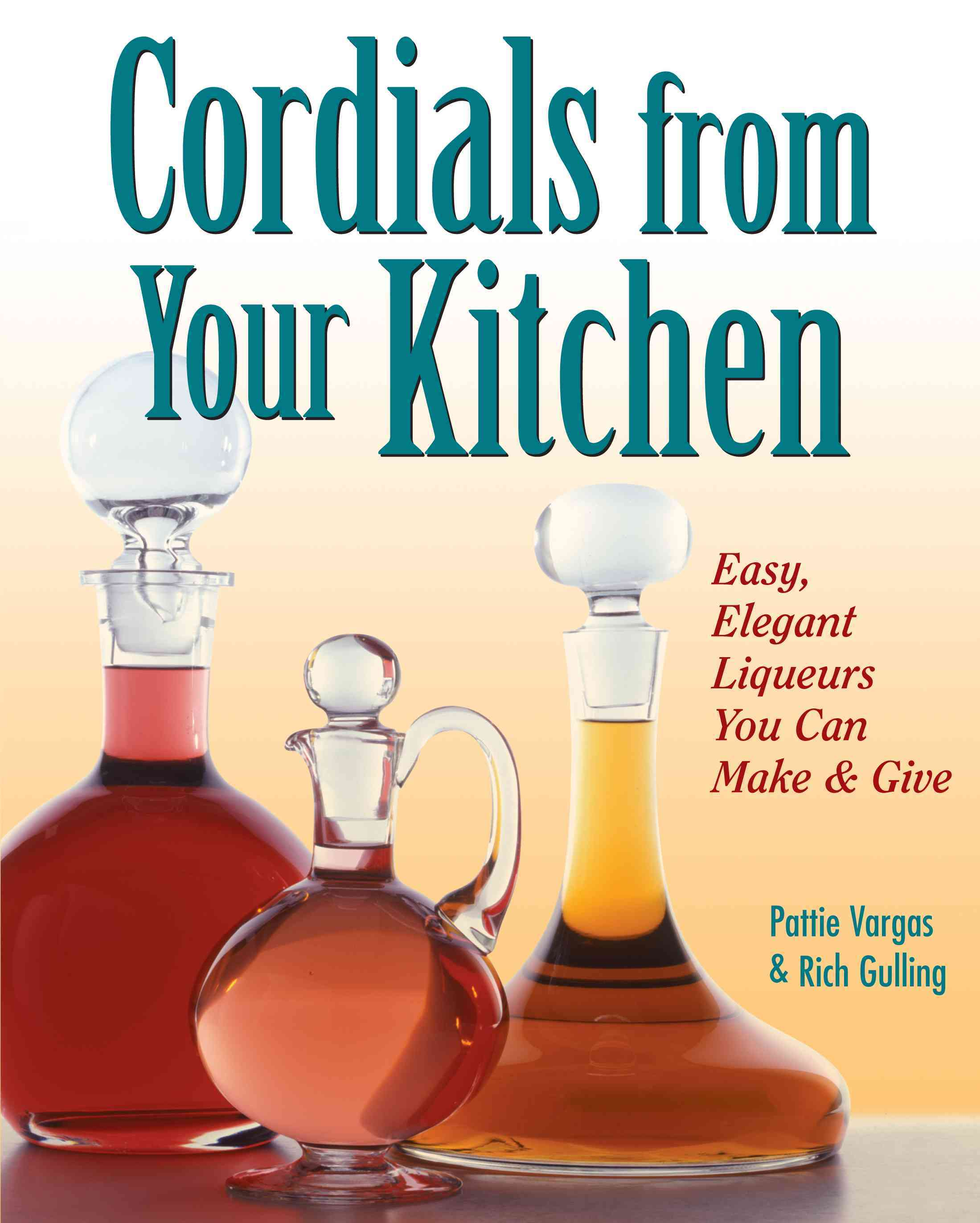 Cordials from Your Kitchen: Easy, Elegant Liqueurs You Can Make & Give (Paperback)