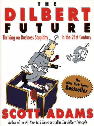 The Dilbert Future: Thriving on Business Stupidity in the 21st Century (Paperback)
