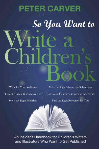So You Want to Write a Children's Book: An Insider's Handbook for Children's Writers and Illustrators Who Want to... (Paperback)