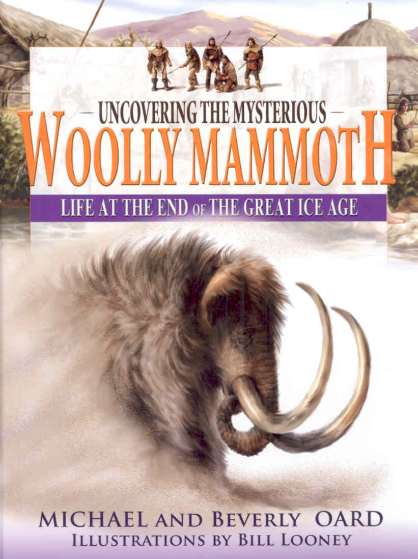 Uncovering The Mysterious Wooly Mammoth: Life at the End of the Great Ice Age (Hardcover)