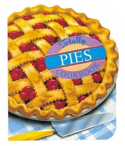 The Totally Pies Cookbook (Paperback)