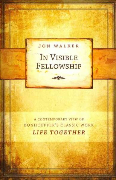 In Visible Fellowship: A Contemporary View of Bonhoeffer's Classic Work Life Together (Paperback)
