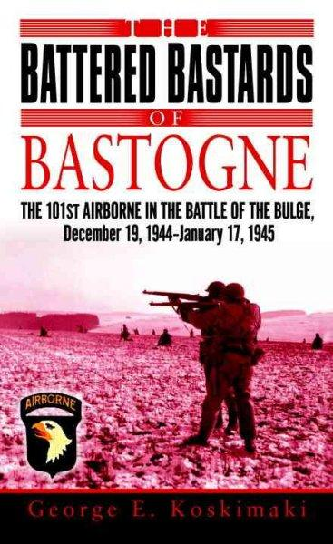 The Battered Bastards of Bastogne: The 101st Airborne in the Battle of the Bulge, December 19,1944-January 17,1945 (Paperback)