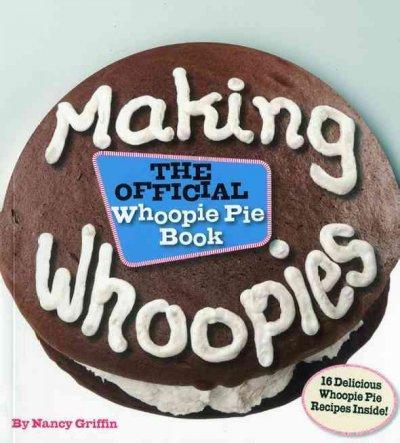 Making Whoopies: The Official Whoopie Pie Cookbook (Paperback)