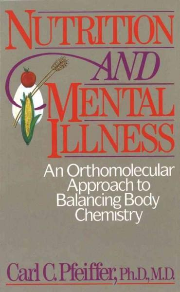 Nutrition and Mental Illness: An Orthomolecular Approach to Balancing Body Chemistry (Paperback)