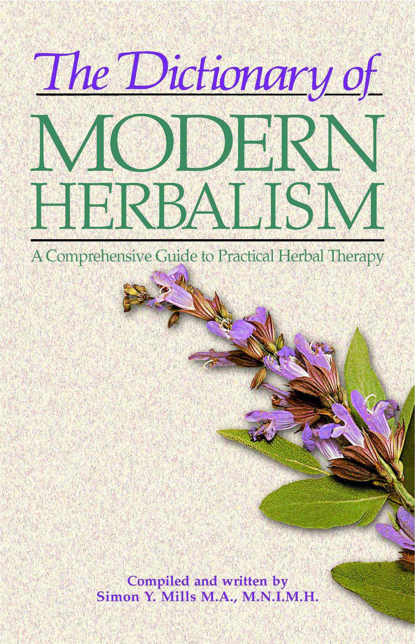 The Dictionary of Modern Herbalism: A Comprehensive Guide to Practical Herbal Therapy (Paperback)