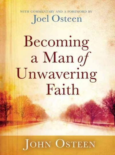 Becoming a Man of Unwavering Faith (Hardcover)