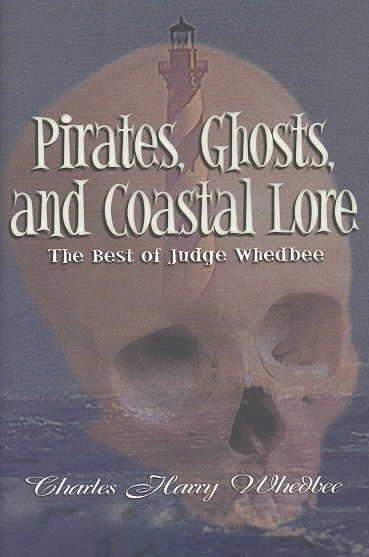 Pirates, Ghosts, and Coastal Lore: The Best of Judge Whedbee (Hardcover)