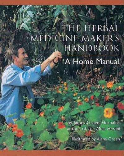 The Herbal Medicine Maker's Handbook: A Home Manual (Paperback)