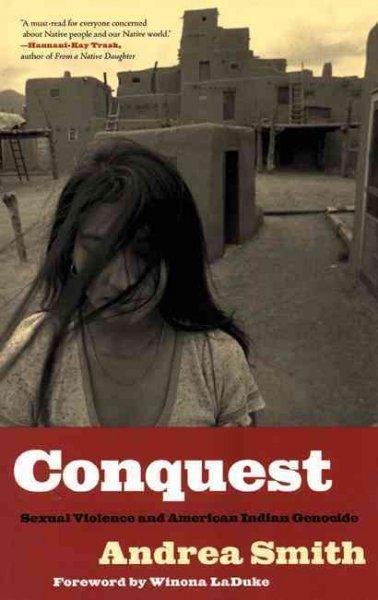 Conquest: Sexual Violence And American Indian Genocide (Paperback)
