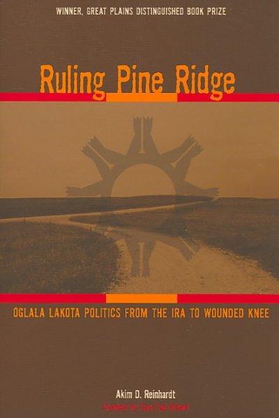 Ruling Pine Ridge: Oglala Lakota Politics from the IRA to Wounded Knee (Paperback)