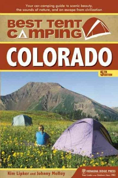 Best Tent Camping Colorado: Your Car-Camping Guide to Scenic Beauty, the Sounds of Nature, and an Escape from Civ... (Paperback)
