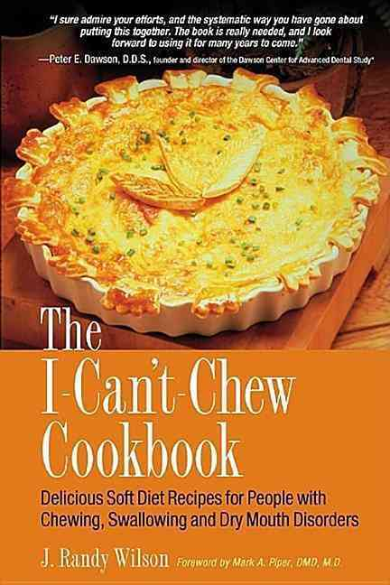 The I-Can'T-Chew Cookbook: Delicious Soft Diet Recipes for People With Chewing, Swallowing, and Dry Mouth Disorders (Paperback)