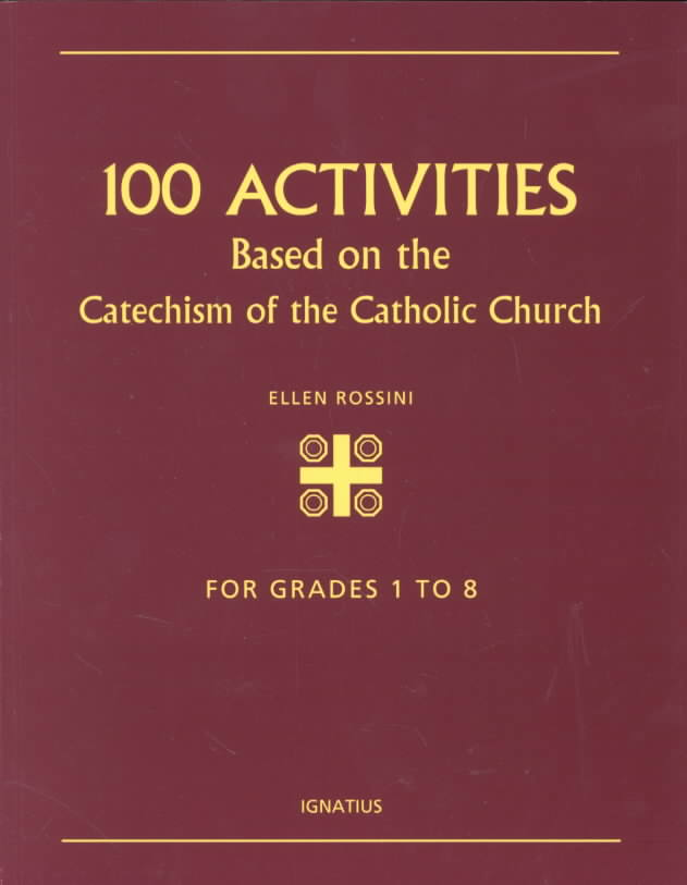 100 Activities Based on the Catechism of the Catholic Church: For Grades 1 to 8 (Paperback)