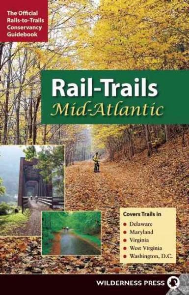 Rail-Trails Mid-Atlantic: Covers Trails in Delaware, Maryland, Virginia, West Virginia, Washington, D. C. (Paperback)
