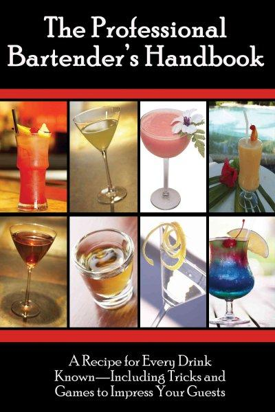 The Professional Bartender's Handbook: A Recipe for Every Drink Known-Including Tricks & Games to Impress Your Gu... (Paperback)