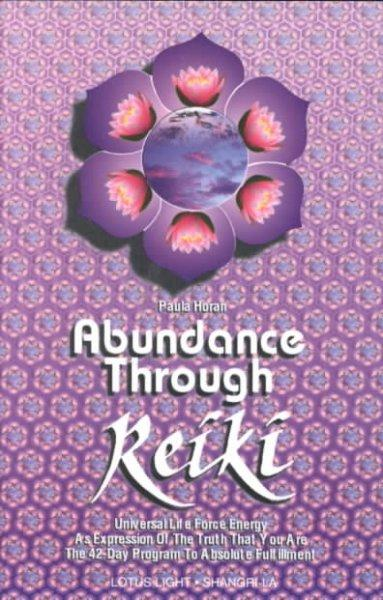 Abundance Through Reiki: Universal Life Force Energy As Espression of the Truth That You Are.  the 42 Day Program... (Paperback)