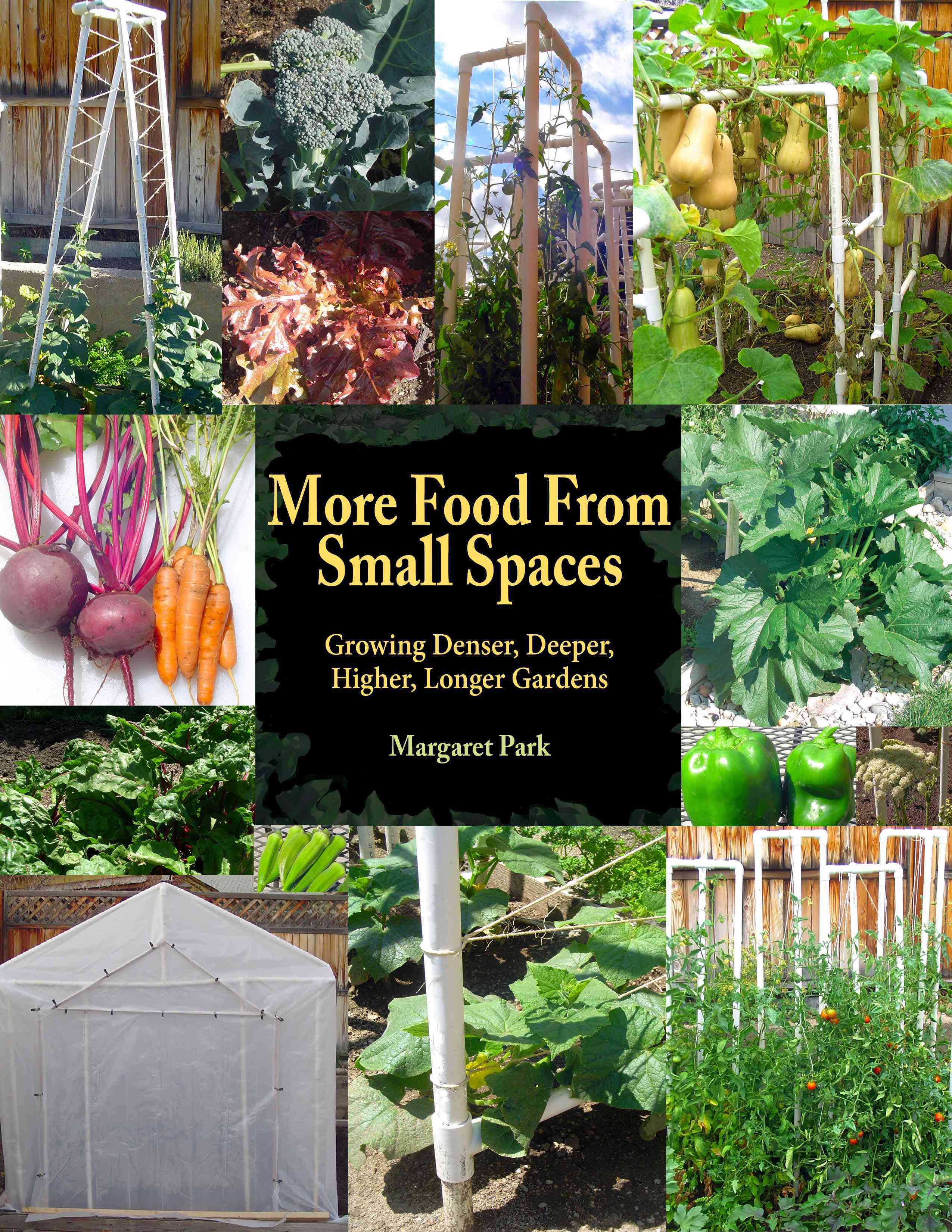 More Food from Small Spaces: Growing Denser, Deeper, Higher, Longer Gardens (Paperback)