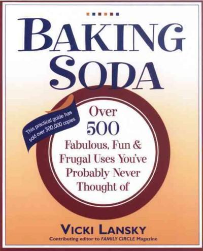 Baking Soda: Over 500 Fabulous, Fun, and Frugal Uses You'Ve Probably Never Thought of (Paperback)