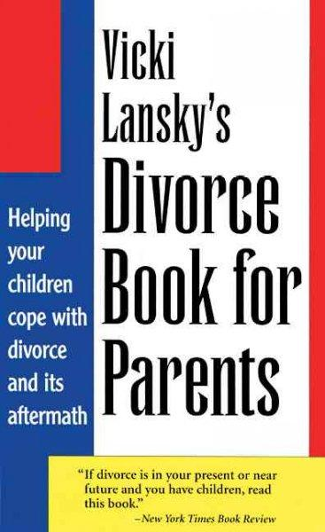 Vicki Lansky's Divorce Book for Parents: Helping Your Children Cope With Divorce and Its Aftermath (Paperback)