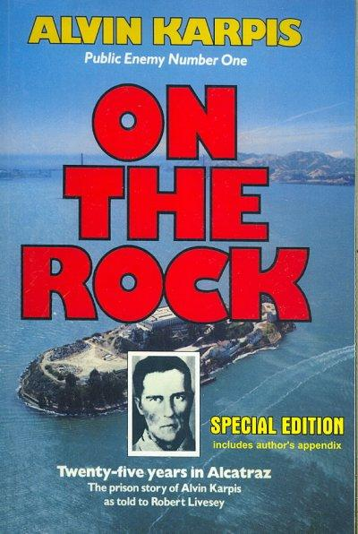 On the Rock: Twenty-Five Years in Alcatraz : the Prison Story of Alvin Karpis as told to robert Livesey (Paperback)