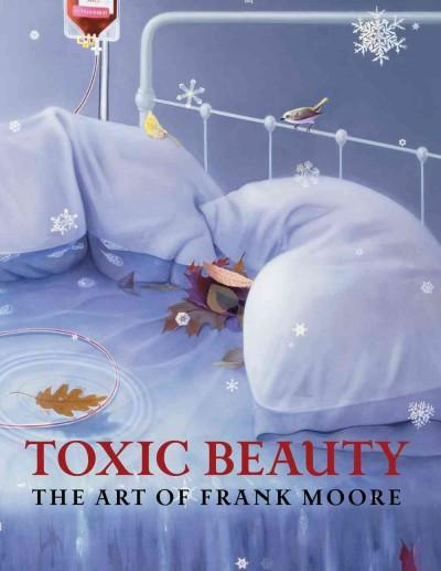 Toxic Beauty: The Art of Frank Moore (Hardcover)